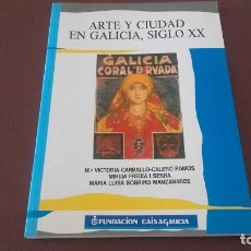 Libros antiguos: ARTE Y CIUDAD EN GALICIA, SIGLO XX CAIXAGALICIA MARÍA VICTORIA CARVALLO-CALERO . Lote 104493655