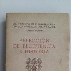 Libros antiguos: SELECCION DE ELOCUENCIA E HISTORIA. JUAN VAZQUEZ DE MELLA Y FANJUL. JUNTA DE HOMENAJE A MELLA 1931. Lote 104702347