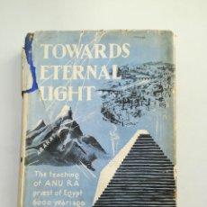 Libros antiguos: TOWARDS ETERNAL LIGHT, ANU RA; HACIA LA LUZ ETERNA, ANU RA. ESPIRITUALISMO, EGIPTO, EN INGLÉS, 1935. Lote 104834307