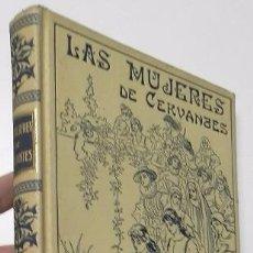 Libros antiguos: LAS MUJERES DE CERVANTES - JOSÉ SÁNCHEZ ROJAS (MONTANER Y SIMÓN, 1916). Lote 104882055