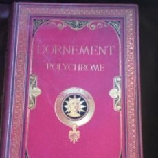 Libros antiguos: ESPECTACULAR LIBRO L'ORNEMENT POLYCHROME, CON 100 PRECIOSAS LITOGRAFIAS. SEGUNDA EDICION. . LEER MAS. Lote 105171023