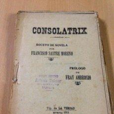 Libros antiguos: CONSOLATRIX FRANCISCO SASTRE MORENO PROLOGO FRAY AMBROSIO GRITZNER INSPECTOR LA VERDAD MURCIA 1911. Lote 105274599