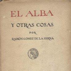 Libros antiguos: EL ALBA Y OTRAS COSAS, RAMÓN GÓMEZ DE LA SERNA. Lote 105318207