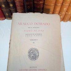 Libros antiguos: ARAUCO DOMADO POR EL LICENCIADO PEDRO DE OÑA - COL. INCUNABLES AMERICANOS - VOLUMEN XI - 1944 -. Lote 105606703