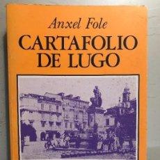 Libros antiguos: ÁNXEL FOLE. CARTAFOLIO DE LUGO. GALICIA. HISTORIA LOCAL. . Lote 105692563