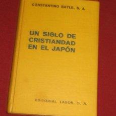 Libros antiguos: UN SIGLO DE CRISTIANDAD EN EL JAPON - CONSTANTINO BAYLE. Lote 105741575