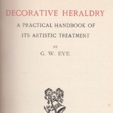 Libros antiguos: G.W. EVE. DECORATIVE HERALDRY. A PRACTICAL HANDBOOK OF ITS ARTISTIC TREATMENT. LONDON, 1908. Lote 105809443