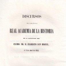 Libros antiguos: EVARISTO SAN MIGUEL. SOBRE LA ACADEMIA DE LA HISTORIA Y SUS FRUTOS. DISCURSO INGRESO. MADRID, 1853. Lote 105889667
