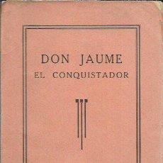 Libros antiguos: DON JAUME EL CONQUISTADOR ,DRAMA HISTORIC EN 1 ACTE I EN VERS, . Lote 106030699