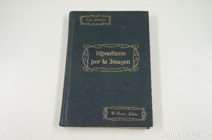 MAGIA. HIPNOTISMO POR LA IMAGEN, JEANN FILIATRE, 1913, MADRID. 13,5X19,5CM (Libros Antiguos, Raros y Curiosos - Ciencias, Manuales y Oficios - Otros)