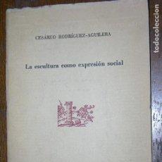 Libros antiguos: F1 LIBRETO LA ESCULTURA COMO IMPRESION SOCIAL AÑO 1968 CESAREO RODRIGUEZ AGUILERA. Lote 107039323