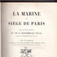 Libros antiguos: BARON DE LA RONCIÈRE-LE NOURY: LA MARINE AU SIÈGE DE PARIS. PARIS, 1872. LA MARINA SITIO DE PARIS. Lote 107131667