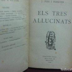 Libros antiguos: ELS TRES AL·LUCINATS. PUIG I FERRETER. BIBLIOTECA A TOT VENT Nº 5. EDICIONS PROA 1928. Lote 107214603