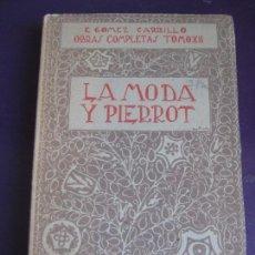 Libros antiguos: LA MODA Y PIERROT - E GOMEZ CARRILLO - MUNDO LATINO - OBRAS COMPLETAS TOMO XII - . Lote 107302047