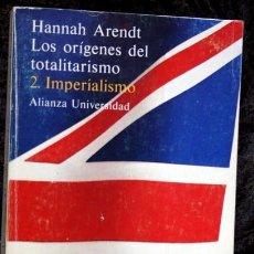 Libros antiguos: LOS ORIGENES DEL TOTALITARISMO 2.- IMPERIALISMO - HANNAH ARENDT - ALIANZA UNIVERSIDAD. Lote 107417615