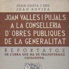 Libros antiguos: JOAN VALLES PUJALS A LA CONSELLERIA D' OBRES PUBLIQUES DE LA GENERALITAT / J. COSTA, J. ROVIRA. BCN,. Lote 107737859
