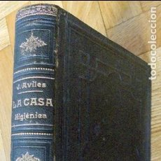 Libros antiguos: LA CASA HIGIÉNICA: INGENIERÍA SANITARIA; JUAN AVILÉS ARNAU (INGENIERO MILITAR).1904. Lote 107787187