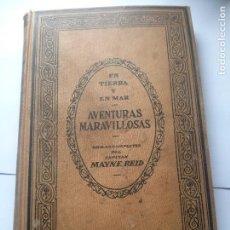 Libros antiguos: EN TIERRA Y EN MAR AVENTURAS MARAVILLOSAS. OBRAS COMPLETAS DEL CAPITÁN MAYNE REID. EDIT. SEIX.. Lote 107887415