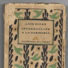 Libros antiguos: LIBRO - LUIS VIVES - INTRODUCCIÓN A LA SABIDURIA - UNIVERSIDAD DEL HOGAR - AÑO 1918. Lote 108362427
