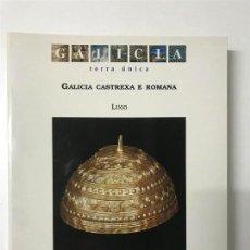 Libros antiguos: GALICIA, TERRA ÚNICA. GALICIA CASTREXA E ROMANA. LUGO. XUNTA DE GALICIA. CATÁLOGO EXPOSICIÓN . Lote 108538731