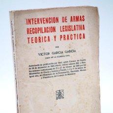 Libros antiguos: INTERVENCIÓN DE ARMAS RECOPILACIÓN LEGISLATIVA TEORICA Y PRACTICA (VÍCTOR GARCIA GARCIA), 1926. Lote 108728272