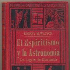 Libri antichi: EL ESPIRITISMO Y LA ASTRONOMÍA.LOS LUGARES DE ULTRATUMBA. ROBERT M. WATSON.ANTONIO ROCH EDITOR.. Lote 108750903