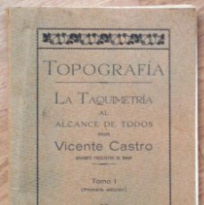 Libros antiguos: TOPOGRAFÍA - LA TAQUIMETRÍA AL ALCANCE DE TODOS - VICENTE CASTRO - TOMO I - EDITADO LUARCA AÑO 1930. Lote 108794599