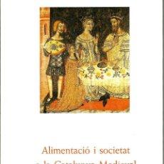Livros antigos: ALIMENTACIÓ I SOCIETAT A LA CATALUNYA MEDIEVAL.. Lote 108813671