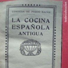 Libros antiguos: EMILIA PARDO BAZAN.-CONDESA DE PARDO BAZAN.-LA COCINA ESPAÑOLA ANTIGUA.-EL HOGAR Y LA MODA.BARCELONA. Lote 116509730