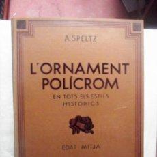 Libros antiguos: L´ORNAMENT POLICROM EN TOTS ELS ESTILS HISTORICOS EDAT MITJA ESTUCHE EN TELA - A SPELTZ. Lote 109192391