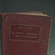 Libros antiguos: EL TORNO MODERNO Y SUS APLICACIONES - OSCAR PERRIGO - EDITORIAL FELIU Y SUSANNA . Lote 109252155
