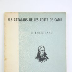 Libros antiguos: LIBRO TAPA BLANDA - ELS CATALANS DE LES CORTS DE CADIS / ENRIC JARDI - EDIT. RAFAEL DALMAU, 1963. Lote 109274984