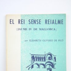 Libros antiguos: LIBRO TAPA BLANDA - EL REI SENSE REIALME / ELISABETH OLIVERES DE PICÓ - EDIT. RAFAEL DALMAU, 1965. Lote 109275015
