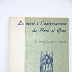 Libros antiguos: LIBRO TAPA BLANDA - LA MORT DE PERE EL GRAN / EUFEMIÀ FORT I COGUL - EDIT. RAFAEL DALMAU, 1966. Lote 109275044