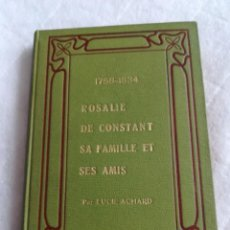 Libros antiguos: ROSALIE DE CONSTANT SA FAMILLE ET SES AMIS 1758-1834, EN FRANCÉS, 1901, POR LUCIE ACHARD. Lote 109385895