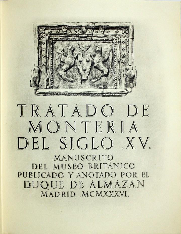 TRATADO DE MONTERÍA DEL SIGLO XV. MANUSCRITO DEL MUSEO BRITÁNICO, PUBLICADO Y ANOTADO POR - ALMAZAN (Libros Antiguos, Raros y Curiosos - Ciencias, Manuales y Oficios - Otros)