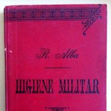 Libros antiguos: HIGIENE MILITAR- RAMON ALBA Y LOPEZ 1.906. Lote 109437391