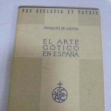 Libros antiguos: EL ARTE GOTICO EN ESPAÑA. LOZOYA Y PEÑALOSA. 1935. EDITORIAL LABOR. ILUSTRADO. Lote 109534995