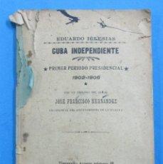 CUBA INDEPENDIENTE. PRIMER PERIODO PRESIDENCIAL.1902-1906. EDUARDO IGLESIAS. HABANA 1906.101 PÁGINAS