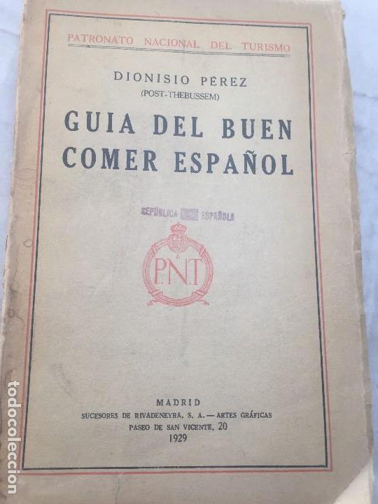GUIA BUEN COMER ESPAÑOL 1929 DIONISIO PEREZ PATRONATO TURISMO REPÚBLICA ESPAÑOLA INTONSO (Libros Antiguos, Raros y Curiosos - Cocina y Gastronomía)