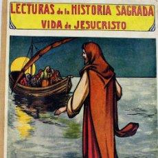 Libros antiguos: L-2112. LECTURAS DE LA HISTORIA SAGRADA. VIDA DE JESUCRISTO. RAMON SOPENA, AÑO 1930.. Lote 110374391
