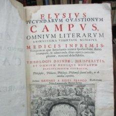 Libros antiguos: ELYSIUS IUCUNDARUM QUAESTIONUM CAMPUS, OMNIUM LITERARUM AMOENISSIMA VARIETATE REFERTUS. MEDICIS IMPR. Lote 109020772