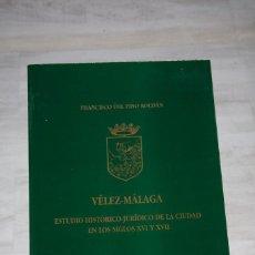 Libros antiguos: VÉLEZ-MÁLAGA-ESTUDIO HISTÓRICO-JURÍDICO DE LA CIUDAD EN LOS S. XVI Y XVII-F. DEL PINO ROLDÁN-1995. Lote 110531887