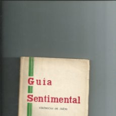 Libros antiguos: 1931 GUÍA SENTIMENTAL. CRÓNICAS DE JAÉN - LUIS GONZÁLEZ LÓPEZ - DEDICADO FIRMA - 1ª EDICIÓN. Lote 110557311