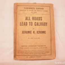 Libros antiguos: ALL ROADS LEAD TO CALVARY BY JEROME K. JEROME. Lote 110574383