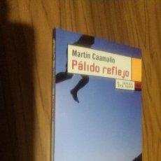 Libros antiguos: PÁLIDO REFLEJO. MARTÍN CAAMAÑO. LENGUA DE TRAPO. RÚSTICA. BUEN ESTADO. . Lote 110747231