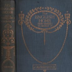 Libros antiguos: THE ENGLISH HOME FROM CHARLES I TO HEORGE IV / J. ALFRED GOTCH / MUNDI-3060. Lote 110952859