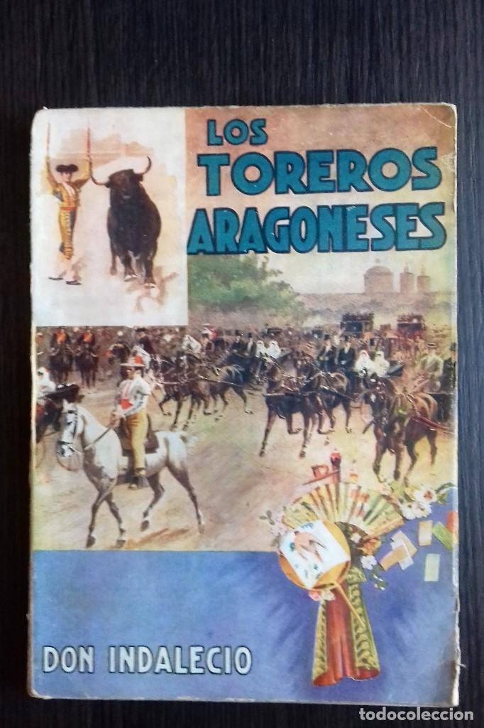 LOS TOREROS ARAGONESES DON INDALECIO AÑO 1932 ORIGINAL (NO HA SIDO REENCUADERNADO ) (Libros Antiguos, Raros y Curiosos - Ciencias, Manuales y Oficios - Otros)