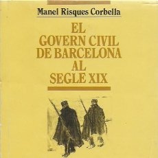 Libros antiguos: EL GOVERN CIVIL DE BARCELONA AL SEGLE XIX / M. RISQUES. BCN : ABADIA MONTSERRAT, 1995. 21X15CM. 675 . Lote 111167495