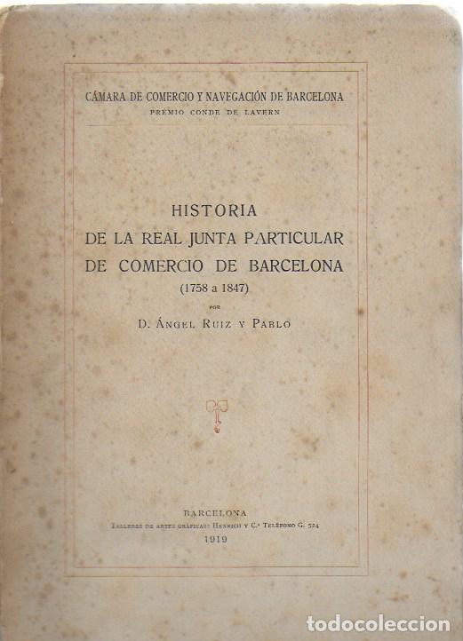 HISTORIA DE LA REAL JUNTA PARTICULAR DE COMERCIO DE BARCELONA / A. RUIZ Y PABLO. BCN, 1919. 26X18CM. (Libros Antiguos, Raros y Curiosos - Historia - Otros)